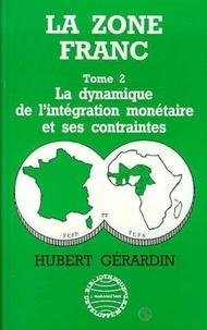 Hubert Gérardin - La Zone franc - Tome 2, La dynamique de l'intégration monétaire et ses contraintes.