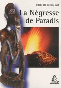 Hubert Gerbeau - La Négresse de Paradis.