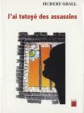 Hubert Grall - J'ai tutoyé des assassins - Suivi de Les Contes des mille-et-une taules.