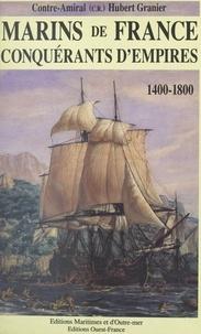 Hubert Granier - Marins de France, conquérants d'empires Tome 1 - 1400-1800.