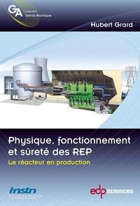 Hubert Grard - Physique, fonctionnement et sûreté des REP - Le réacteur en production.
