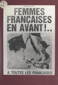 Hubert Guilpin et Georges Mathé - Femmes françaises en avant !....
