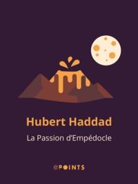 Hubert Haddad - La Passion d'Empédocle.
