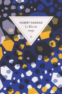 Hubert Haddad - Le bleu du temps.