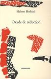 Hubert Haddad - Oxyde de réduction.