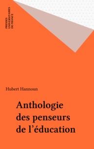 Hubert Hannoun - Anthologie des penseurs de l'éducation.