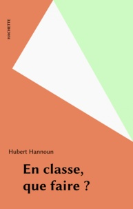 Hubert Hannoun - En classe, que faire ?.