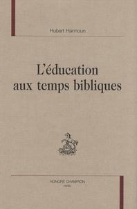 Hubert Hannoun - L'éducation aux temps bibliques.
