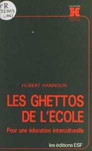 Hubert Hannoun - Les ghettos de l'école : pour une éducation interculturelle.