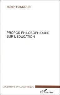 Hubert Hannoun - Propos philosophiques sur l'éducation.
