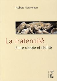 Hubert Herbreteau - La fraternité - Entre utopie et réalité.