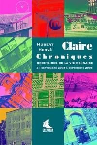 Hubert Hervé - Claire Chroniques ordinaires de la vie rennaise - Septembre 2004 à septembre 2006.