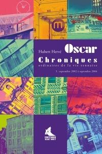 Hubert Hervé - Oscar Chroniques ordinaires de la vie rennaise - Septembre 2002 à septembre 2004.