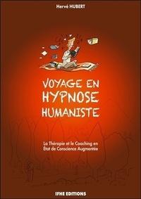 Hubert Hervé - Voyage en hypnose humaniste - La thérapie et le coaching en Etat de Conscience Augmentée.