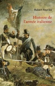 Hubert Heyriès - Histoire de l'armée italienne.