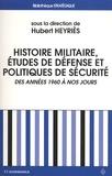 Hubert Heyriès - Histoire militaire, études de Défense et politiques de sécurité - Des années 1960 à nos jours : bilan historiographique et perspective épistémologiques.