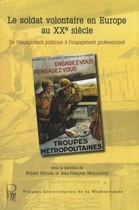 Hubert Heyriès et Jean-François Muracciole - Le soldat volontaire en Europe au XXe siècle - De l'engagement politique à l'engagement professionnel.