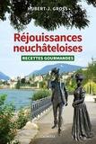Hubert-J Gross - Réjouissances neuchâteloises - Recettes gourmandes.