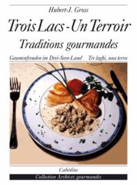 Hubert-J Gross - Trois-Lacs, un terroir : traditions gourmandes.