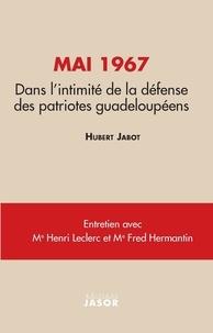 Hubert Jabot - Mai 1967 - Dans l'intimité de la défense des patriotes guadeloupéens.