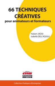 Hubert Jaoui et Isabella Dell'Aquila - 66 techniques créatives pour animateurs et formateurs.