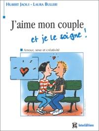 Hubert Jaoui et Laura Buller - J'aime mon couple et je le soigne ! - Amour, sexe et créativité.