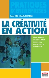 Hubert Jaoui et Isabella Dell'Aquila - La créativité en action - 66 techniques créatives pour managers, animateurs et formateurs.