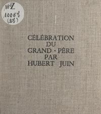 Hubert Juin - Célébration du grand-père.
