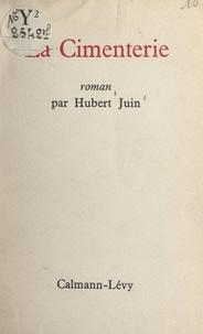 Hubert Juin - La Cimenterie.
