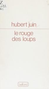 Hubert Juin - Le Rouge des loups.