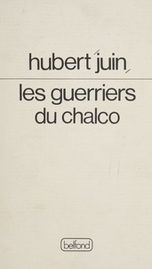 Hubert Juin - Les Guerriers du Chalco.