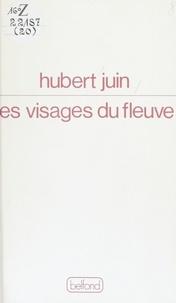Hubert Juin - Les Visages du fleuve.