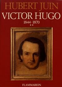 Hubert Juin - Victor Hugo - Volume 2, 1844-1870.