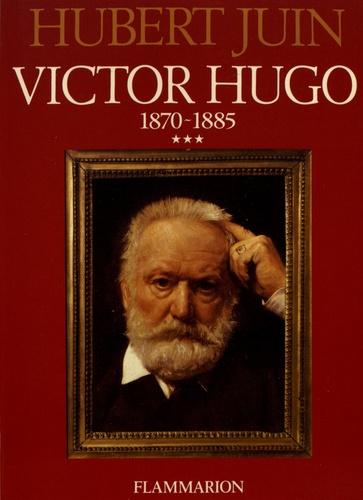 Hubert Juin - Victor Hugo - Volume 3, 1871-1885.