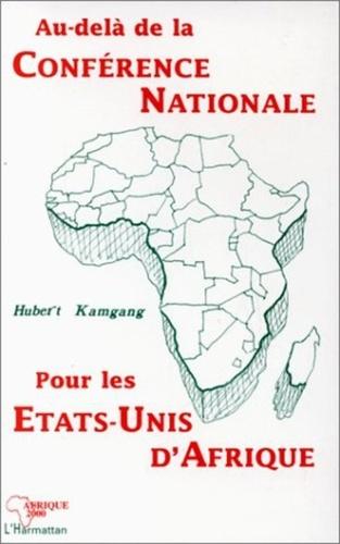Hubert Kamgang - Au-delà de la Conférence nationale, pour les États-Unis d'Afrique.