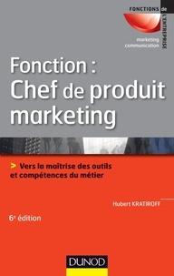 Hubert Kratiroff - Fonction : chef de produit marketing - Vers la maîtrise des outils et compétences métier.