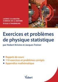 Hubert Krivine et Jacques Treiner - Exercices et problèmes de physique statistique - Rappels de cours, exercices et problèmes corrigés.