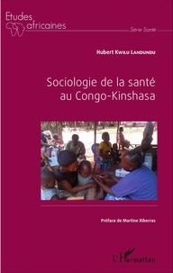 Hubert Kwilu Landundu - Sociologie de la santé au Congo-Kinshasa.