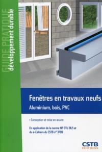 Hubert Lagier - Fenêtres en travaux neufs - Aluminium, bois, PVC : conception et mise en oeuvre en application de la norme NF DTU 36.5.