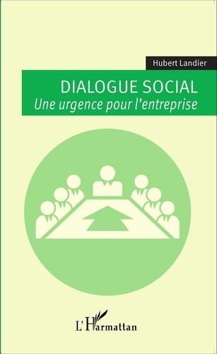 Dialogue social. Une urgence pour l'entreprise