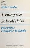 Hubert Landier - L'entreprise polycellulaire.