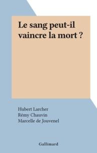 Hubert Larcher et Rémy Chauvin - Le sang peut-il vaincre la mort ?.