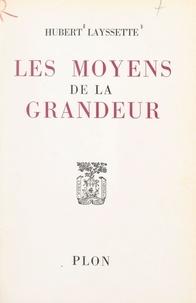 Hubert Layssette - Les moyens de la grandeur.
