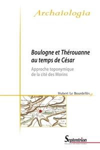Hubert Le Bourdellès - Boulogne et Thérouanne au temps de César - Approche toponymique de la cité des Morins.