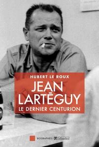 Hubert Le Roux - Jean Larteguy, le dernier centurion.