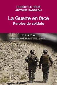 Hubert Le Roux et Antoine Sabbagh - La guerre en face - Paroles de soldats.