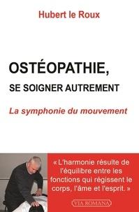 Hubert Le Roux - Ostéopathie - La symphonie du mouvement.