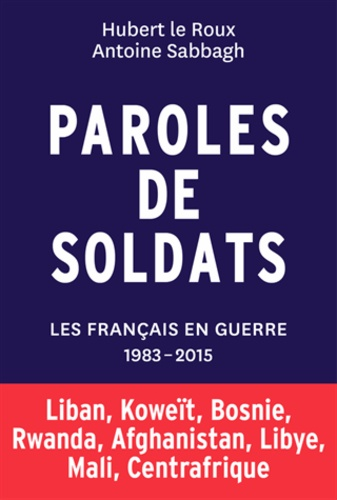 Paroles de soldats. Les Français en guerre 1983-2015
