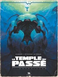 Hubert et Etienne Le Roux - Le temple du passé Tome 1 : Entrailles.