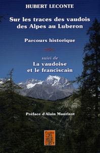 Hubert Leconte - Sur les traces des vaudois des Alpes au Luberon - Parcours historique, suivi de La vaudoise et le franciscain.